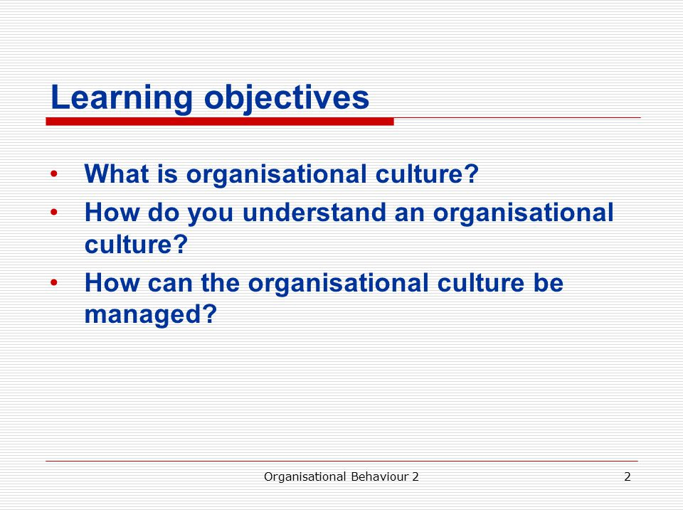 Learning objectives What is organisational culture.