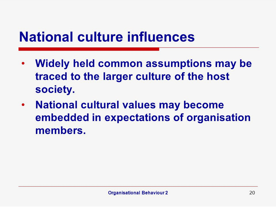 20 National culture influences Widely held common assumptions may be traced to the larger culture of the host society.