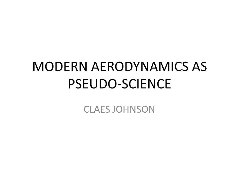 MODERN AERODYNAMICS AS PSEUDO-SCIENCE CLAES JOHNSON