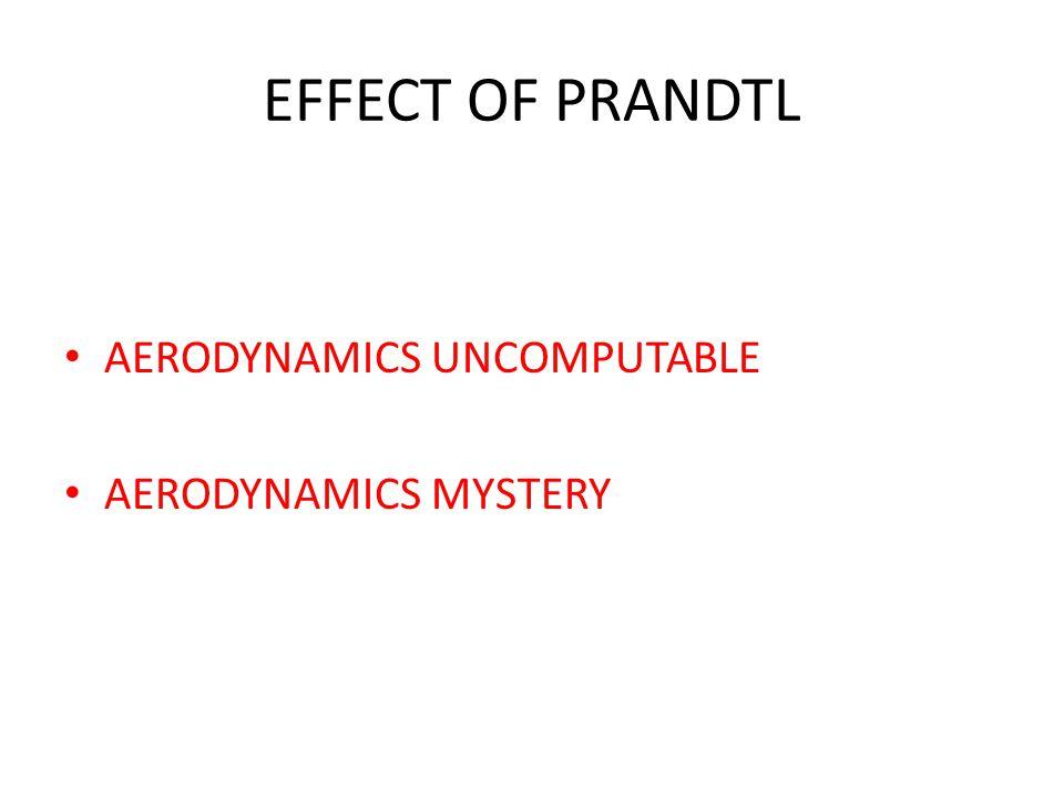 EFFECT OF PRANDTL AERODYNAMICS UNCOMPUTABLE AERODYNAMICS MYSTERY