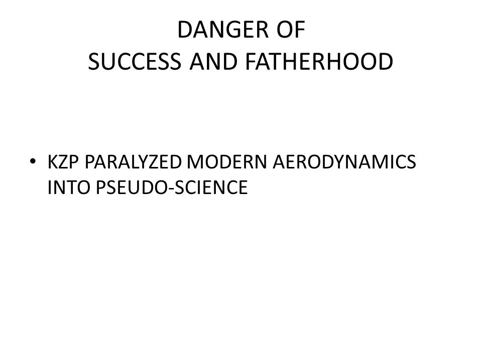 DANGER OF SUCCESS AND FATHERHOOD KZP PARALYZED MODERN AERODYNAMICS INTO PSEUDO-SCIENCE