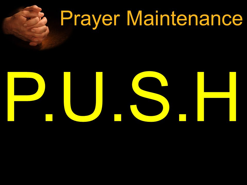 P.U.S.H Prayer Maintenance