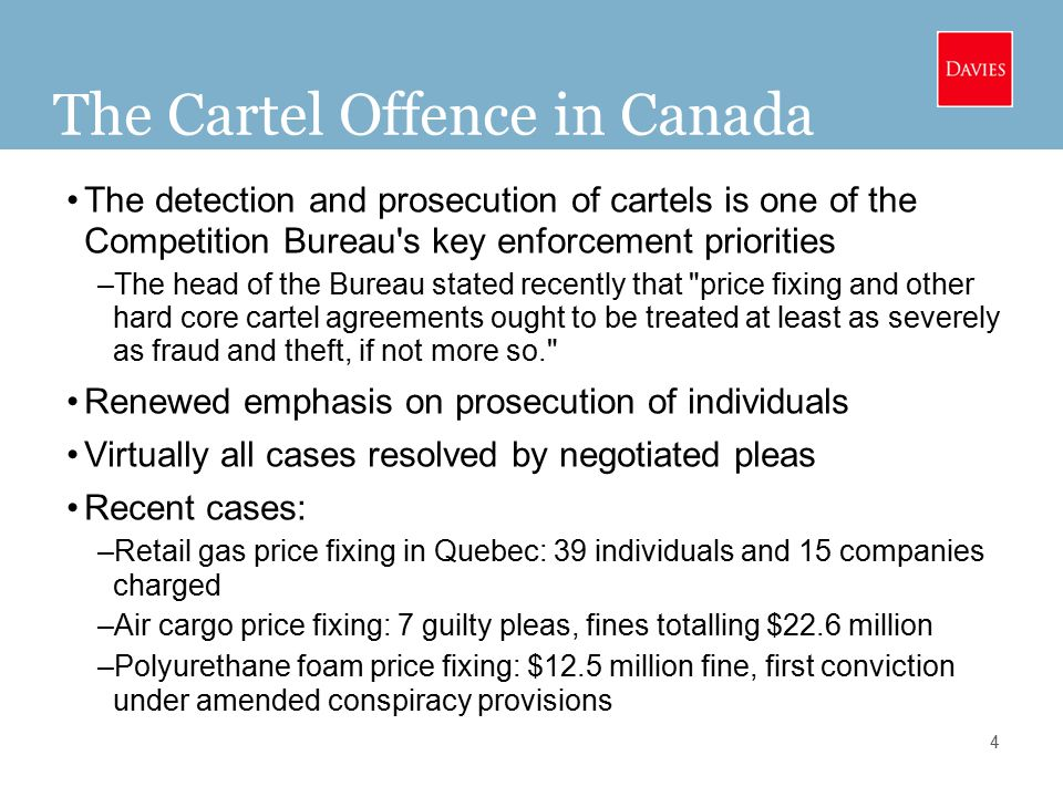 The Cartel Offence in Canada The detection and prosecution of cartels is one of the Competition Bureau s key enforcement priorities –The head of the Bureau stated recently that price fixing and other hard core cartel agreements ought to be treated at least as severely as fraud and theft, if not more so. Renewed emphasis on prosecution of individuals Virtually all cases resolved by negotiated pleas Recent cases: –Retail gas price fixing in Quebec: 39 individuals and 15 companies charged –Air cargo price fixing: 7 guilty pleas, fines totalling $22.6 million –Polyurethane foam price fixing: $12.5 million fine, first conviction under amended conspiracy provisions 4