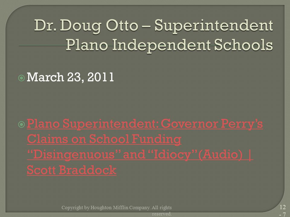  March 23, 2011  Plano Superintendent: Governor Perry's Claims on School Funding Disingenuous and Idiocy (Audio) | Scott Braddock Plano Superintendent: Governor Perry's Claims on School Funding Disingenuous and Idiocy (Audio) | Scott Braddock Copyright by Houghton Mifflin Company.