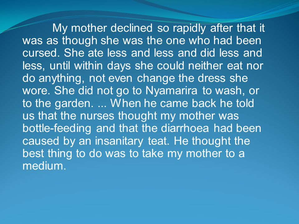 My mother declined so rapidly after that it was as though she was the one who had been cursed.