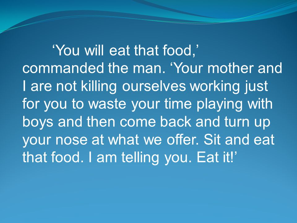 'You will eat that food,' commanded the man.