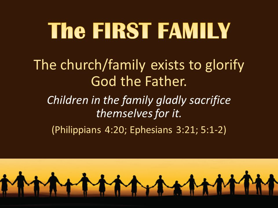 The church/family exists to glorify God the Father.