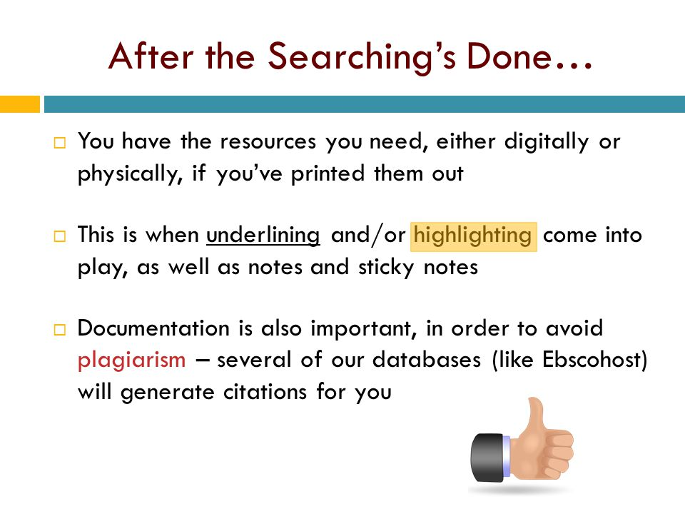 After the Searching's Done…  You have the resources you need, either digitally or physically, if you've printed them out  This is when underlining a