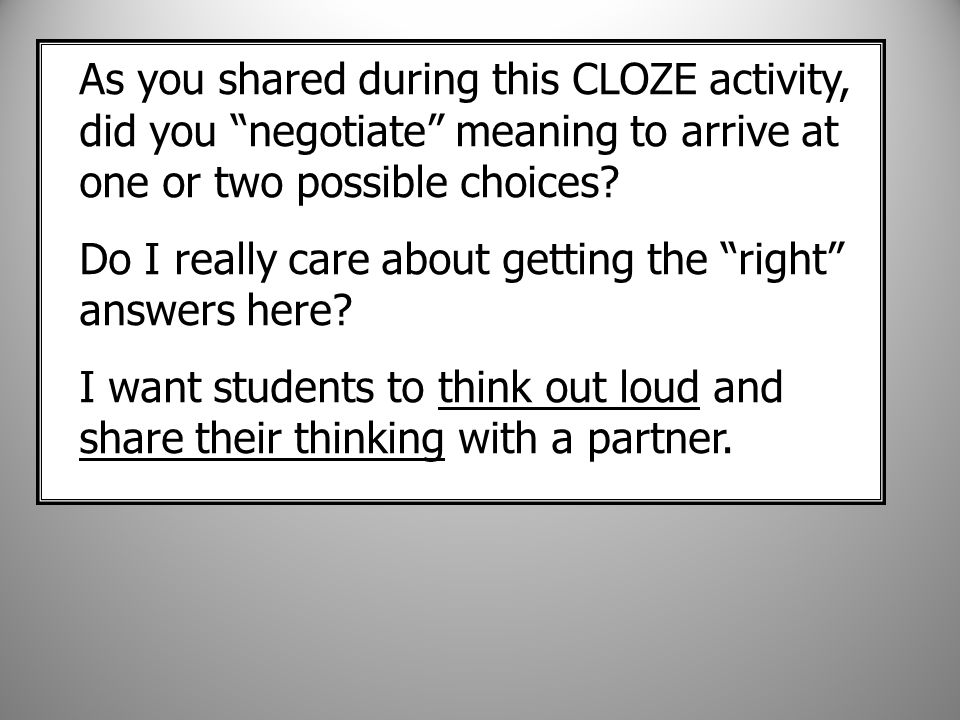 As you shared during this CLOZE activity, did you negotiate meaning to arrive at one or two possible choices.