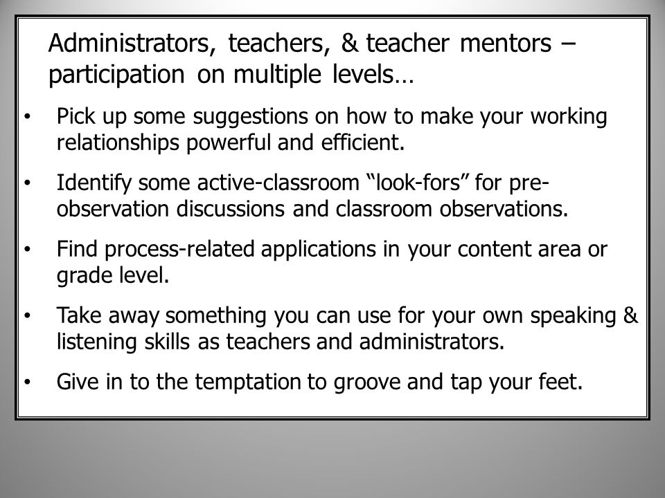 Administrators, teachers, & teacher mentors – participation on multiple levels… Pick up some suggestions on how to make your working relationships powerful and efficient.