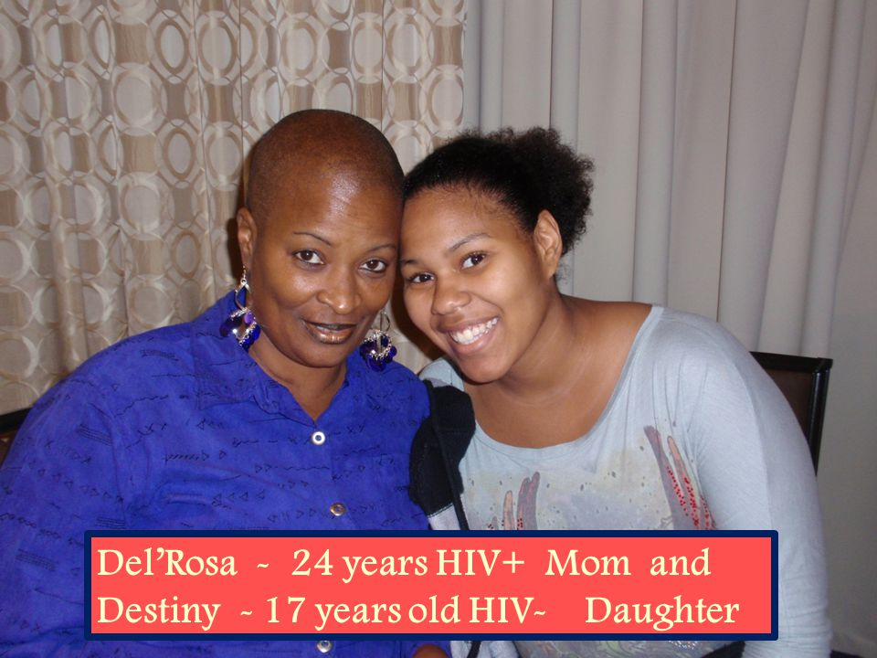Del'Rosa - 24 years HIV+ Mom and Destiny - 17 years old HIV- Daughter