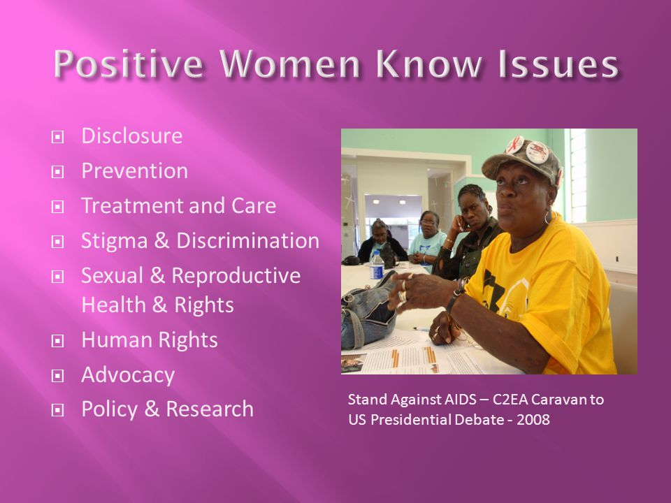  Disclosure  Prevention  Treatment and Care  Stigma & Discrimination  Sexual & Reproductive Health & Rights  Human Rights  Advocacy  Policy & Research Stand Against AIDS – C2EA Caravan to US Presidential Debate - 2008