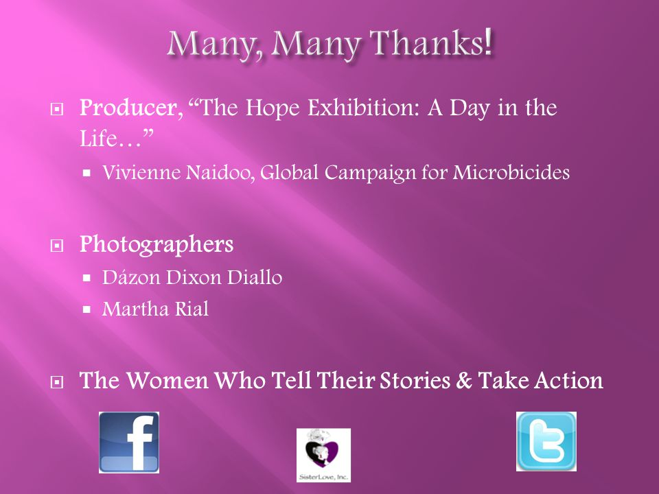  Producer, The Hope Exhibition: A Day in the Life…  Vivienne Naidoo, Global Campaign for Microbicides  Photographers  Dázon Dixon Diallo  Martha Rial  The Women Who Tell Their Stories & Take Action