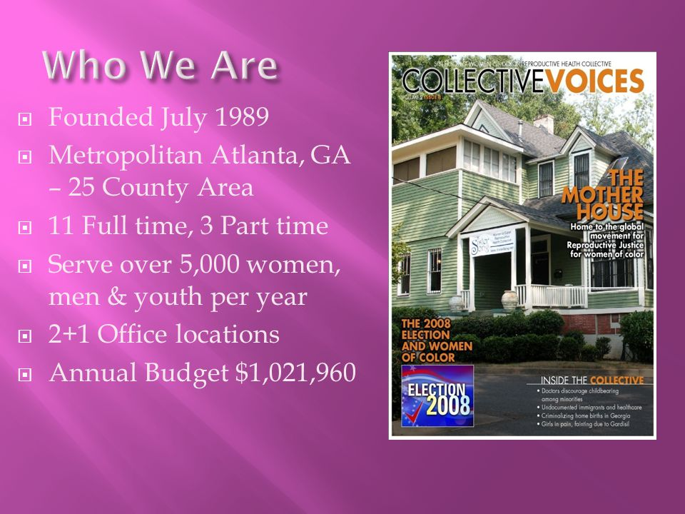  Founded July 1989  Metropolitan Atlanta, GA – 25 County Area  11 Full time, 3 Part time  Serve over 5,000 women, men & youth per year  2+1 Office locations  Annual Budget $1,021,960