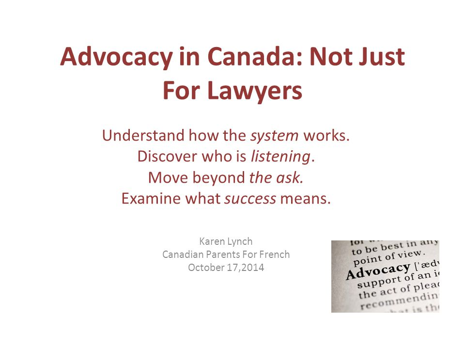 Advocacy in Canada: Not Just For Lawyers Understand how the system works.