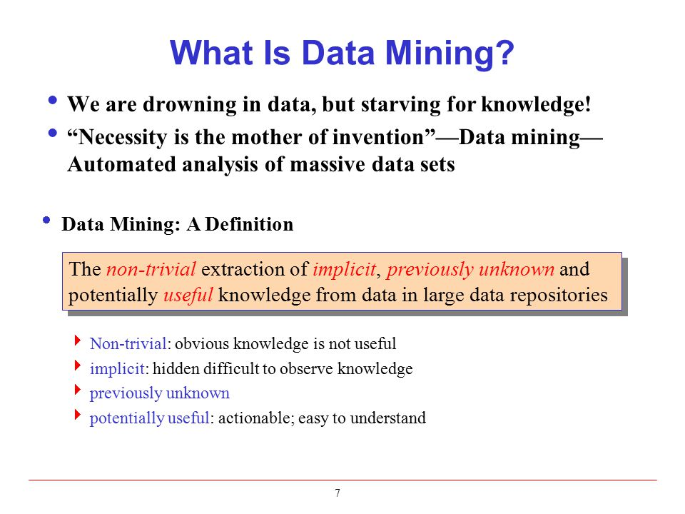 "What Is Data Mining?  We are drowning in data, but starving for knowledge!  ""Necessity is the mother of invention""—Data mining— Automated analysis o"
