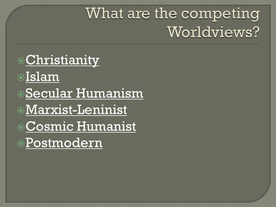  Christianity  Islam  Secular Humanism  Marxist-Leninist  Cosmic Humanist  Postmodern