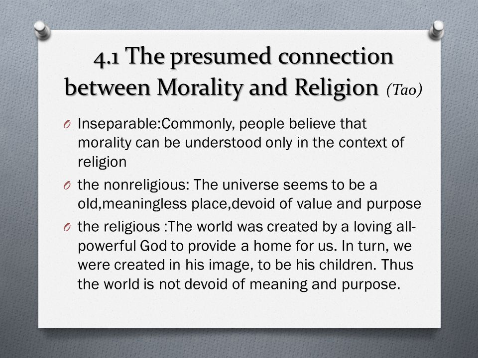 4.1 The presumed connection between Morality and Religion 4.1 The presumed connection between Morality and Religion (Tao) O Inseparable:Commonly, peop