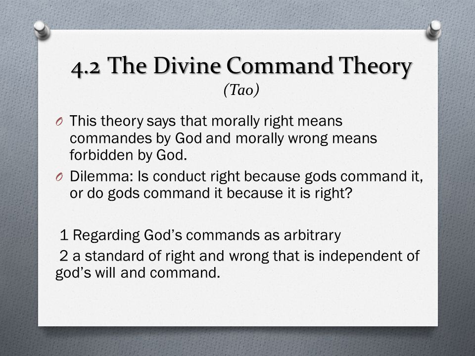 4.2 The Divine Command Theory 4.2 The Divine Command Theory (Tao) O This theory says that morally right means commandes by God and morally wrong means