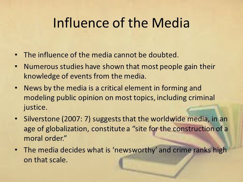 Influence of the Media The influence of the media cannot be doubted.