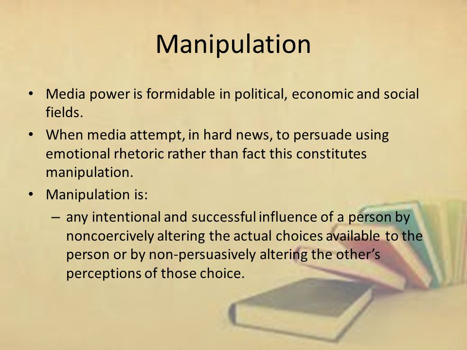Manipulation Media power is formidable in political, economic and social fields.