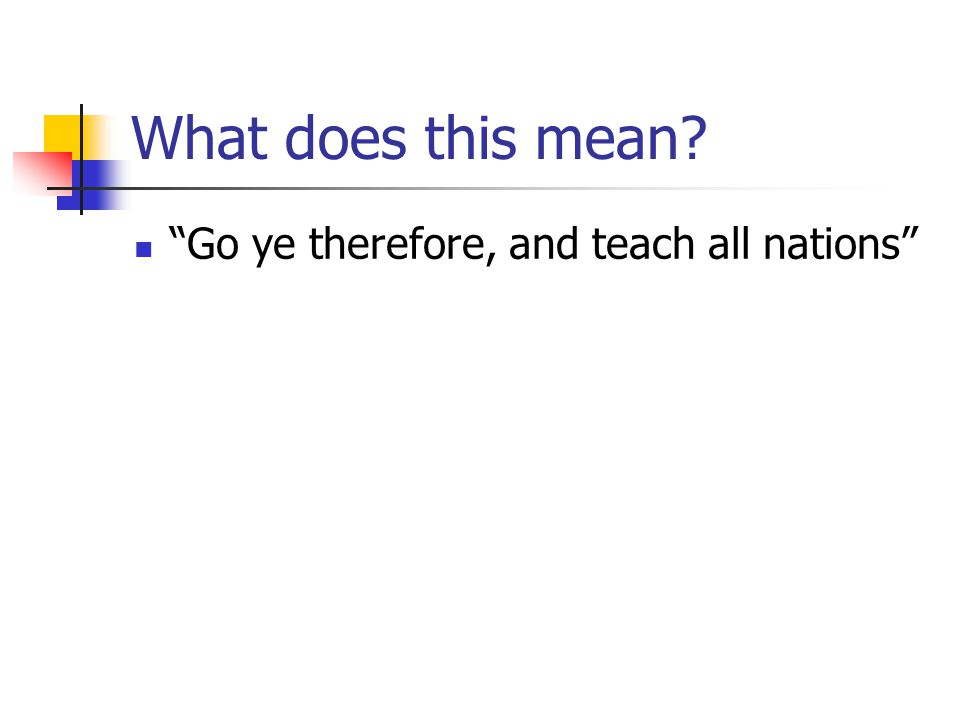 "What does this mean? ""Go ye therefore, and teach all nations"""