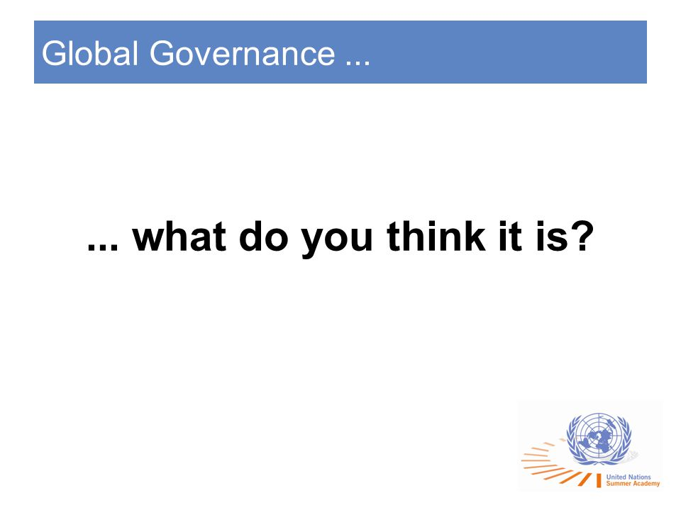 Global Governance...... what do you think it is?
