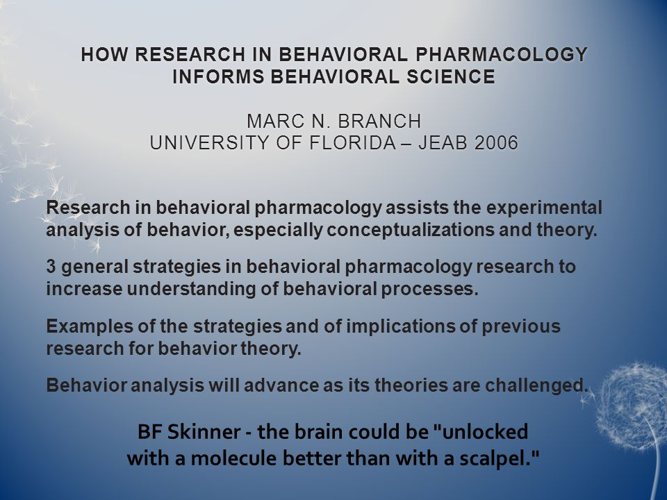 HOW RESEARCH IN BEHAVIORAL PHARMACOLOGY INFORMS BEHAVIORAL SCIENCE MARC N.