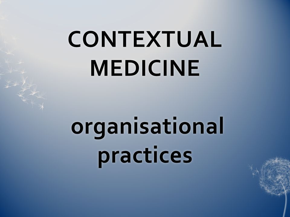 CONTEXTUAL MEDICINE organisational practices