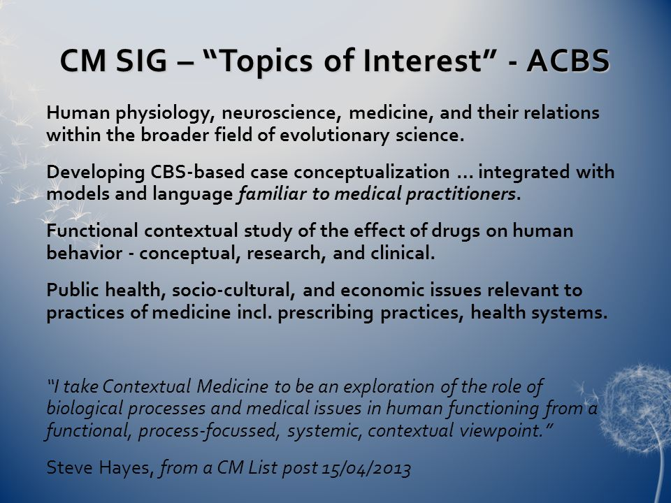 CM SIG – Topics of Interest - ACBS Human physiology, neuroscience, medicine, and their relations within the broader field of evolutionary science.