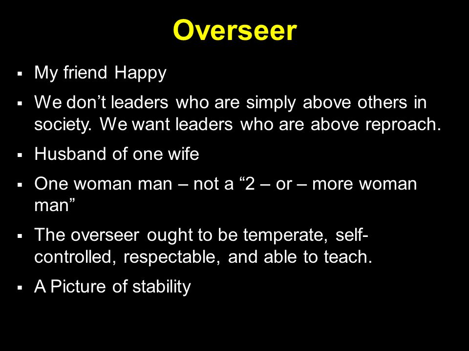 Overseer  My friend Happy  We don't leaders who are simply above others in society.
