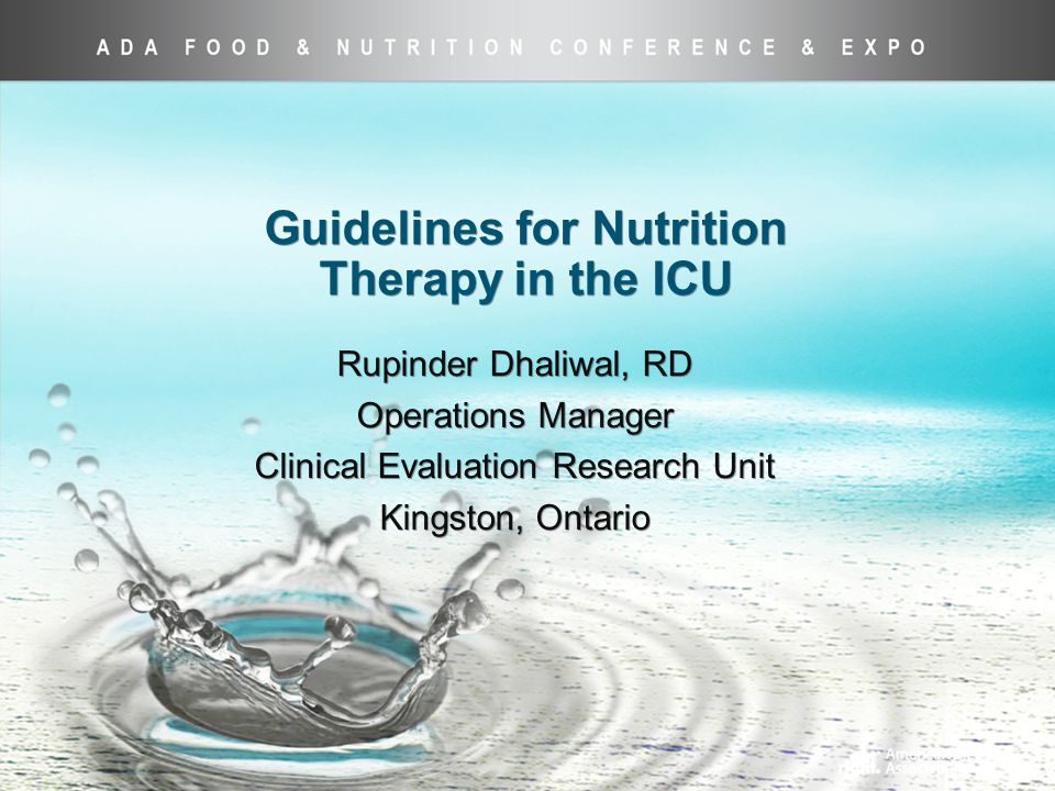Guidelines for Nutrition Therapy in the ICU Rupinder Dhaliwal, RD Operations Manager Clinical Evaluation Research Unit Kingston, Ontario Rupinder Dhaliwal, RD Operations Manager Clinical Evaluation Research Unit Kingston, Ontario