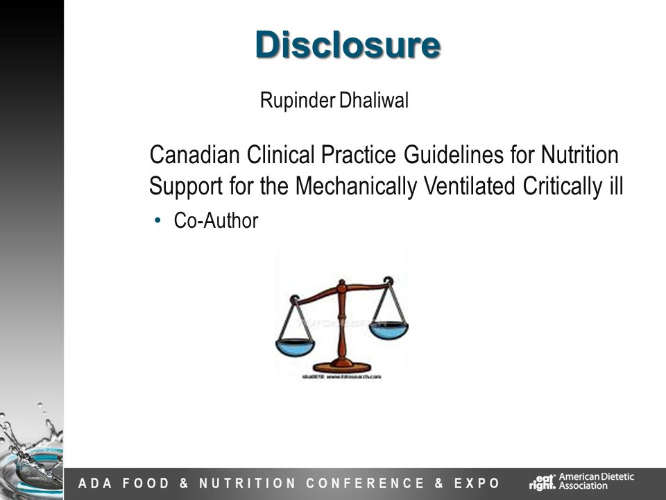 DisclosureDisclosure Canadian Clinical Practice Guidelines for Nutrition Support for the Mechanically Ventilated Critically ill Co-Author Rupinder Dha