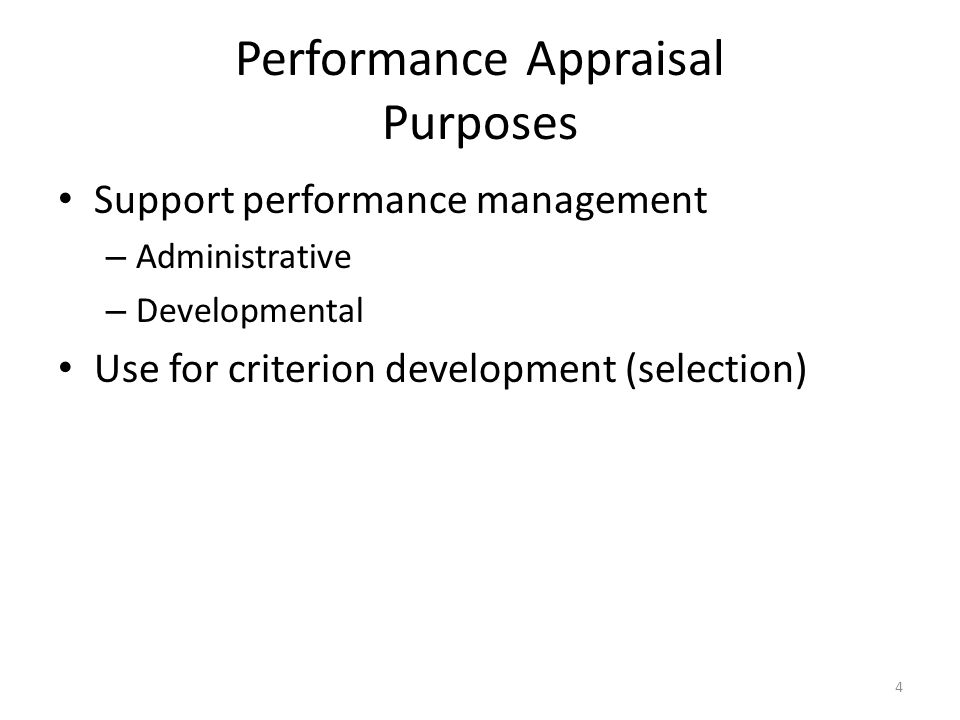 Performance Appraisal Purposes Support performance management – Administrative – Developmental Use for criterion development (selection) 4