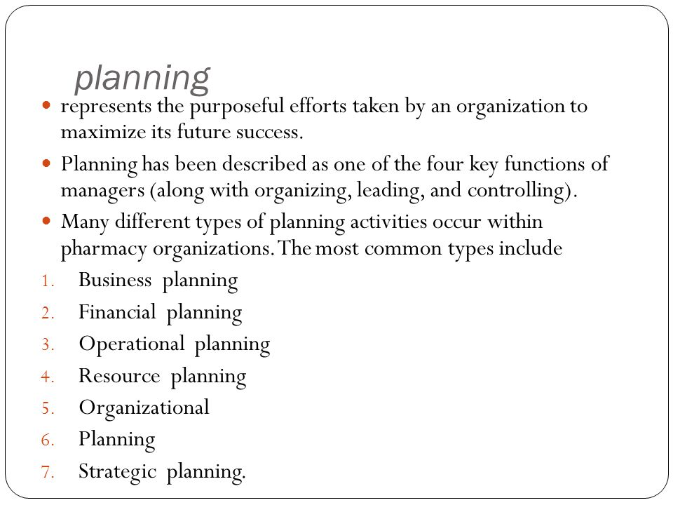planning represents the purposeful efforts taken by an organization to maximize its future success. Planning has been described as one of the four key