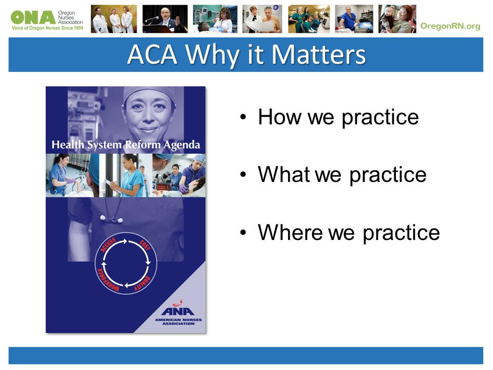 How we practice What we practice Where we practice ACA Why it Matters