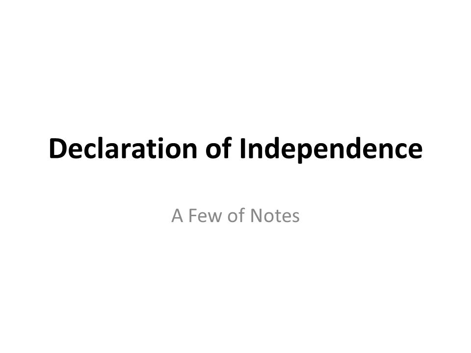 Declaration of Independence July 4, 1776 – Adopted by the Continental Congress of the 13 American Colonies The main purpose was to explain and give reasons why the American colonists were revolting against the British Empire Thomas Jefferson composed original draft The Revolutionary War had already begun