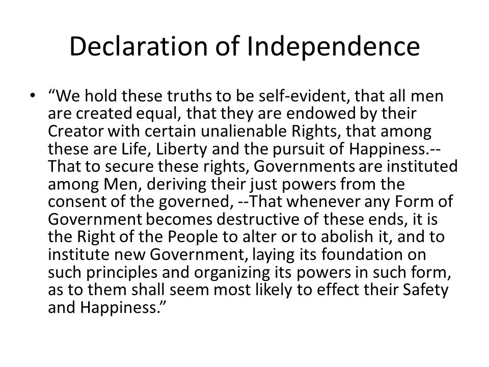 """Declaration of Independence """"We hold these truths to be self-evident, that all men are created equal, that they are endowed by their Creator with cert"""