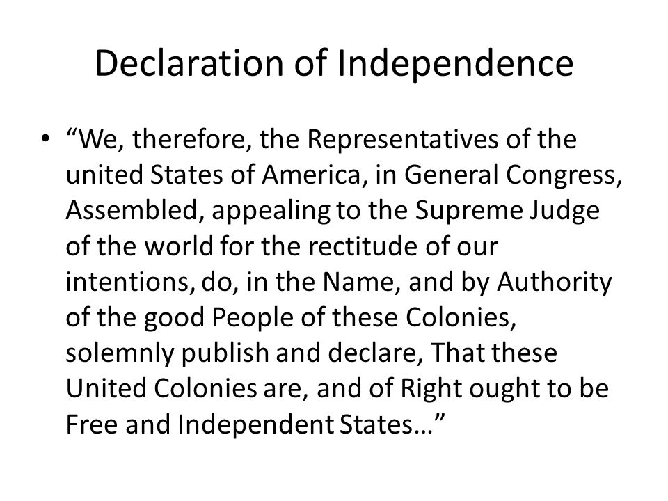 """Declaration of Independence """"We, therefore, the Representatives of the united States of America, in General Congress, Assembled, appealing to the Supr"""