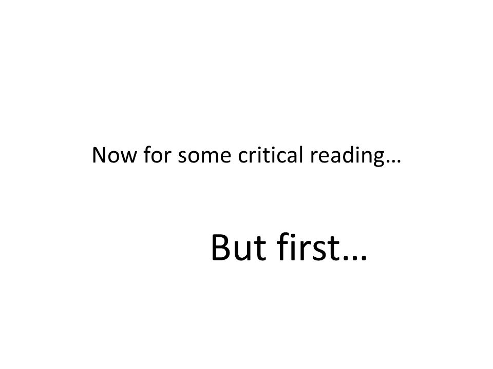 Now for some critical reading… But first…