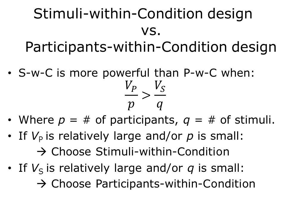 Stimuli-within-Condition design vs. Participants-within-Condition design