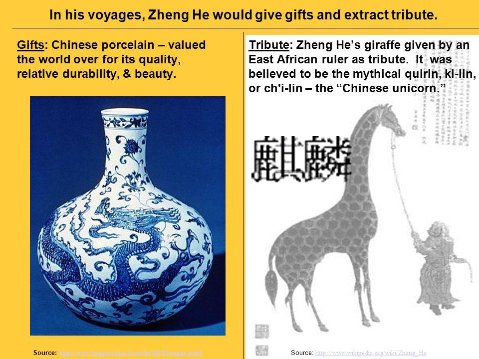 Source: http://www.wikipedia.org/wiki/Zheng_He http://www.wikipedia.org/wiki/Zheng_He Source: http://www.bangorschools.net/hs/SR/Zhenghe.html http://www.bangorschools.net/hs/SR/Zhenghe.html Tribute: Zheng He's giraffe given by an East African ruler as tribute.