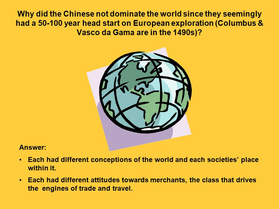 Answer: Each had different conceptions of the world and each societies' place within it.