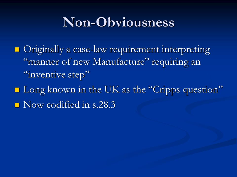 """Non-Obviousness Originally a case-law requirement interpreting """"manner of new Manufacture"""" requiring an """"inventive step"""" Originally a case-law require"""