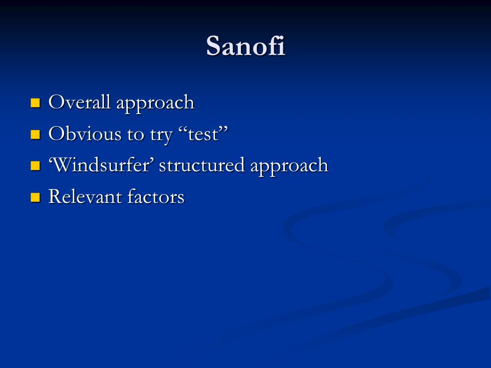"""Sanofi Overall approach Overall approach Obvious to try """"test"""" Obvious to try """"test"""" 'Windsurfer' structured approach 'Windsurfer' structured approach"""