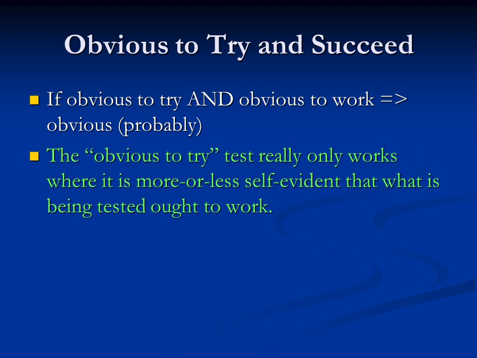 Obvious to Try and Succeed If obvious to try AND obvious to work => obvious (probably) If obvious to try AND obvious to work => obvious (probably) The