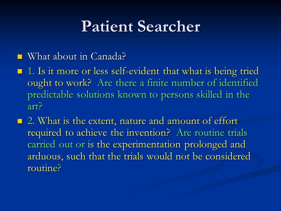 Patient Searcher What about in Canada? What about in Canada? 1. Is it more or less self-evident that what is being tried ought to work? Are there a fi