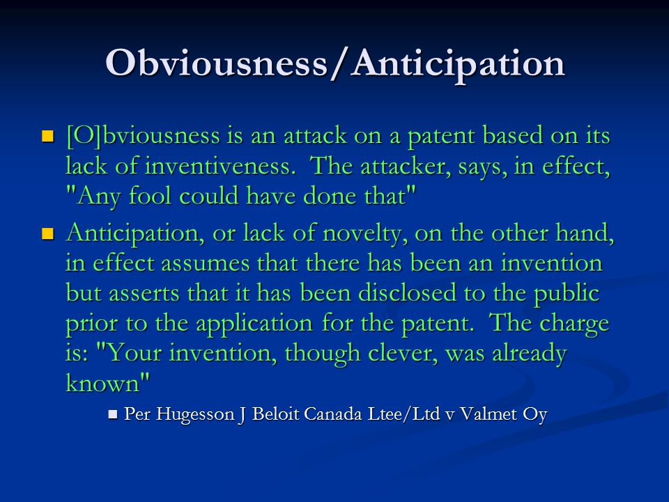 Obviousness/Anticipation [O]bviousness is an attack on a patent based on its lack of inventiveness.