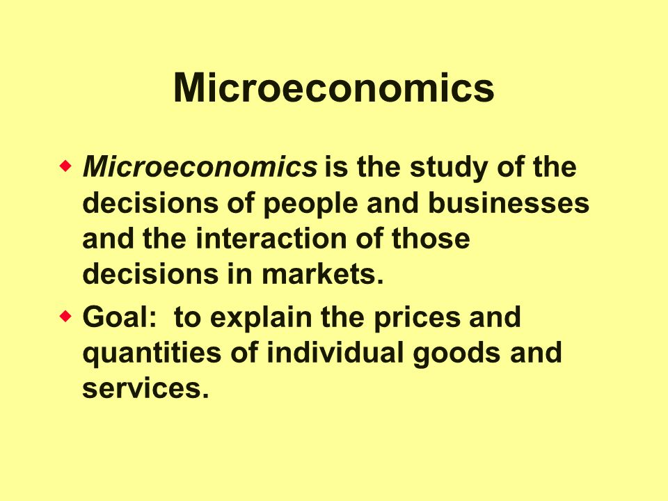 Microeconomics  Microeconomics is the study of the decisions of people and businesses and the interaction of those decisions in markets.