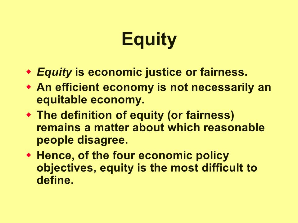 Equity  Equity is economic justice or fairness.